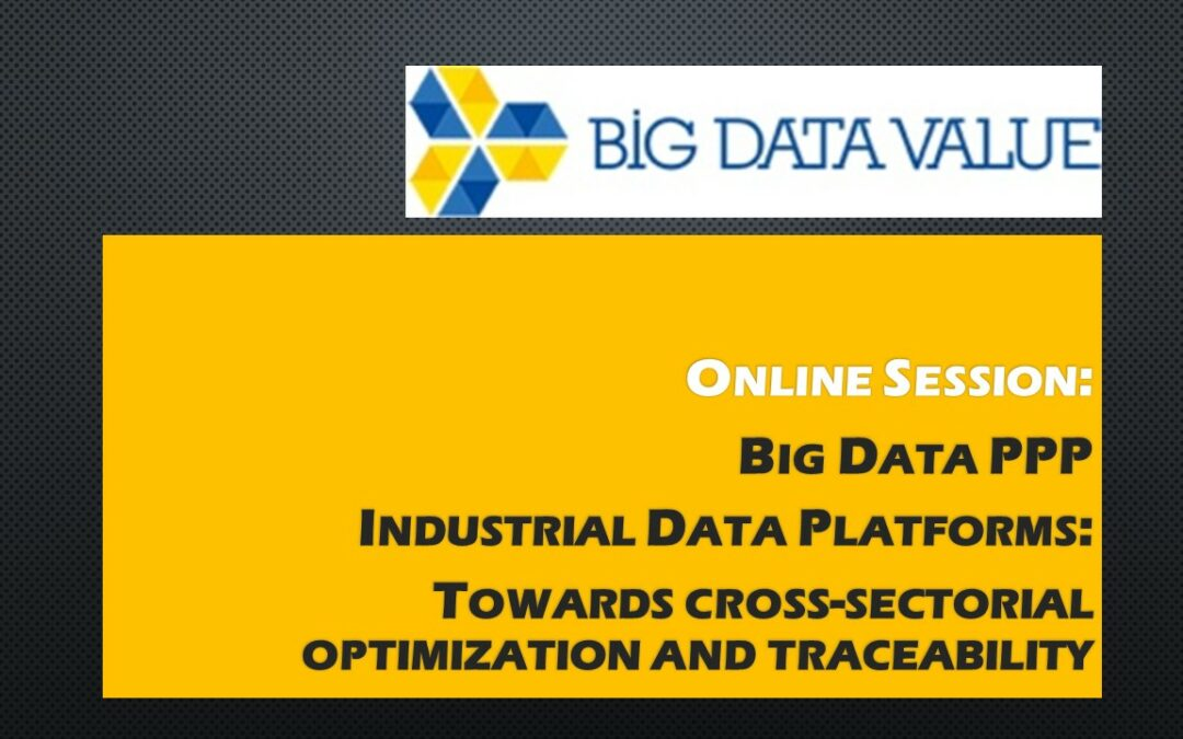 07.05.2020, 14:00 Uhr Big Data PPP Industrial Data Platforms: Towards cross-sectorial optimization and traceability
