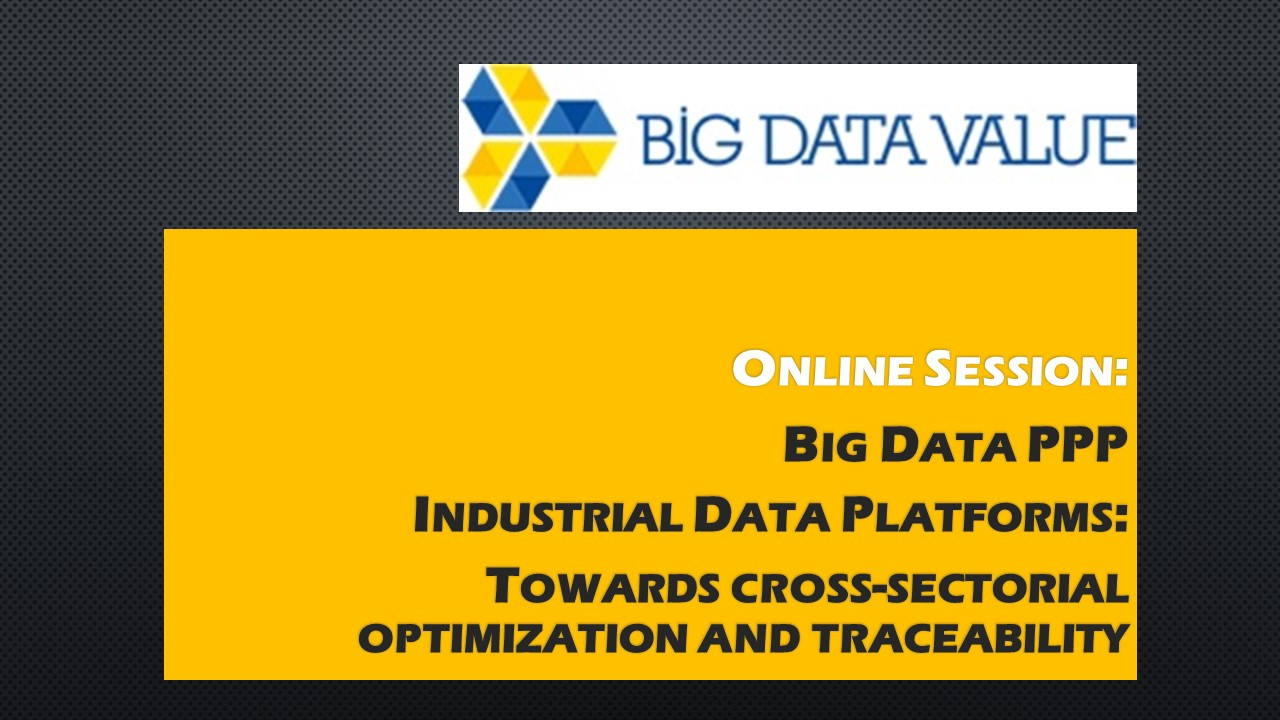 Big Data PPP Industrial Data Platforms: Towards cross-sectorial optimization and traceability
