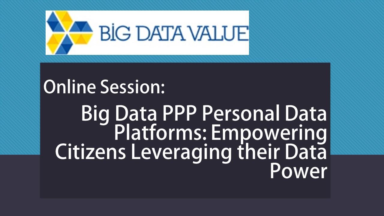 Big Data PPP Personal Data Platforms: Empowering Citizens Leveraging their Data Power