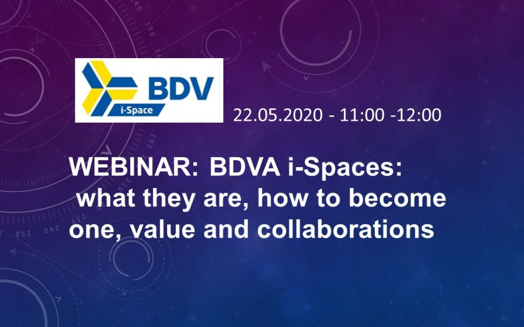 22.05.2020 BDVA i-Spaces: what they are, how to become one, value and collaborations