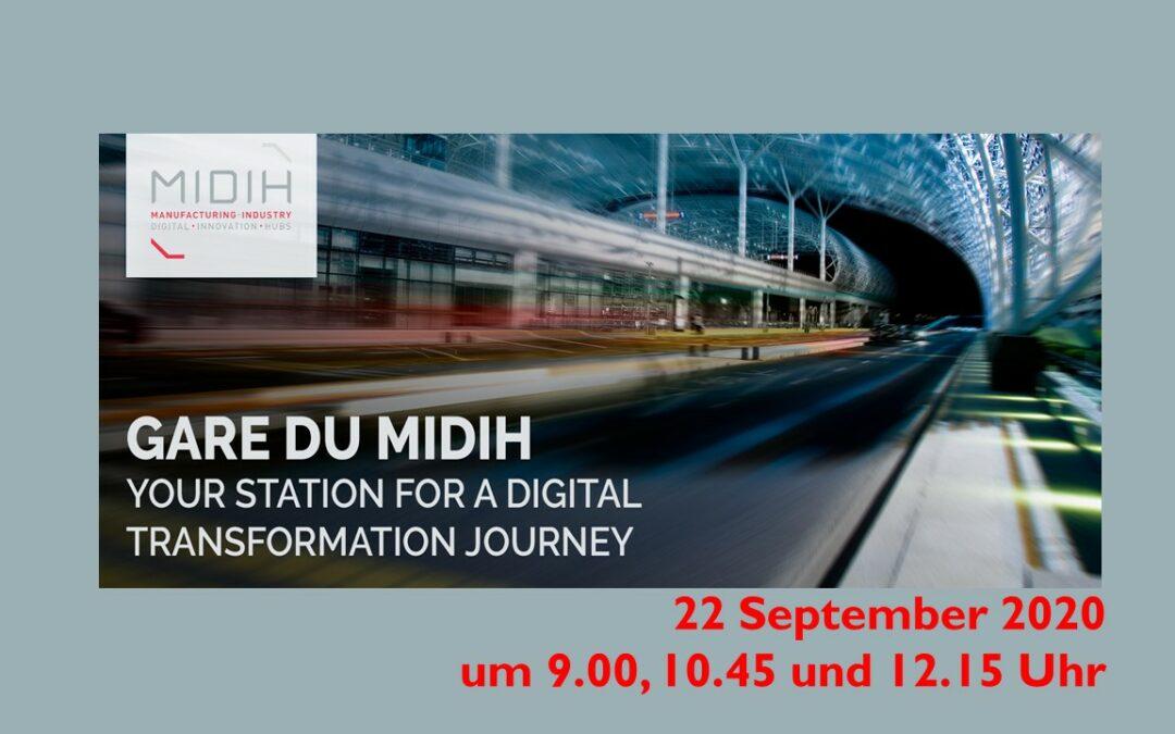 22.09.2020  La Gare du MIDIH – Discover MIDIH insights for bridging Digital Manufacturing Platforms and Digital Innovation Hubs.