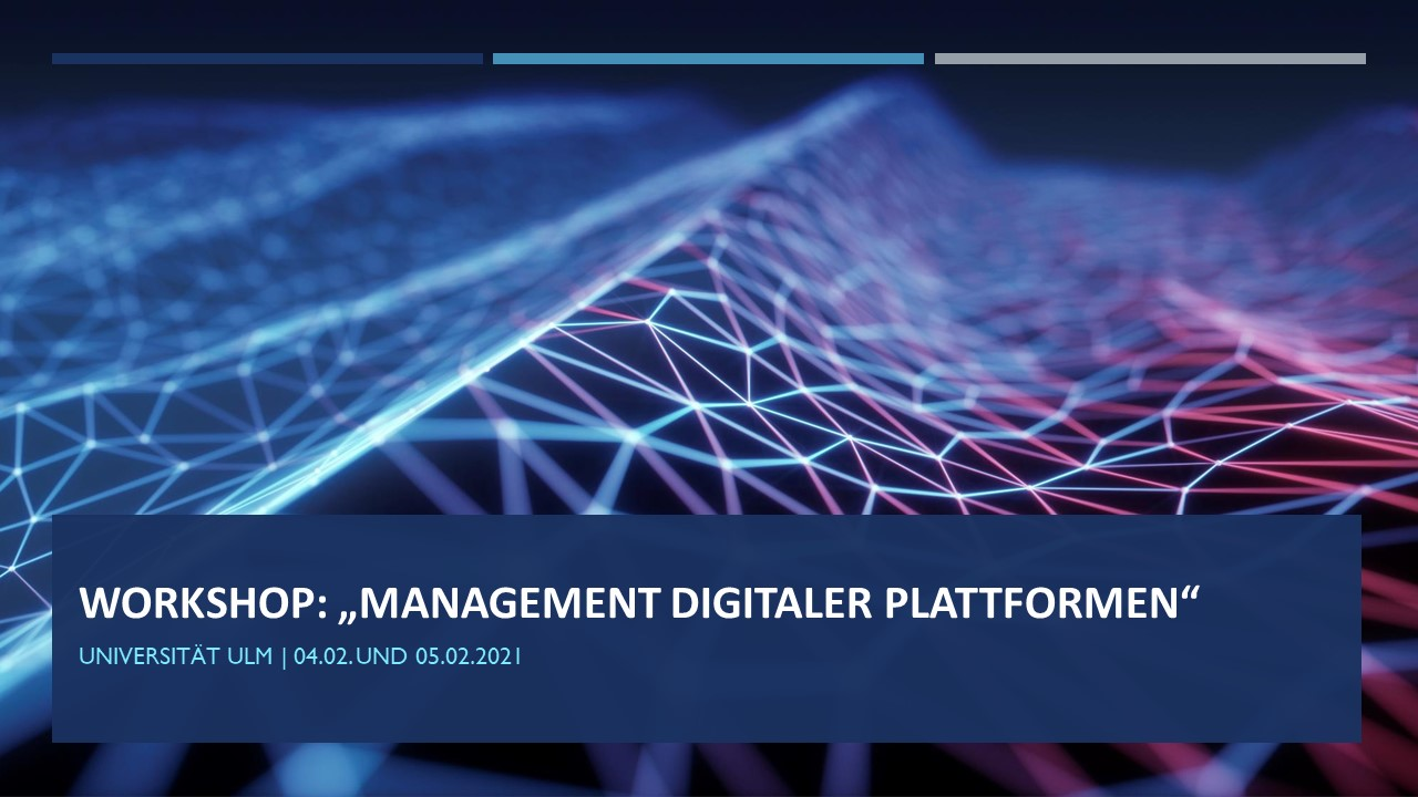 "4.2./5.2.2021   04.02. und 05.02.2021 | Workshop: ""Management digitaler Plattformen"""